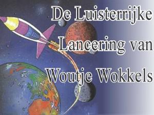 De Luisterrijke Lancering van Woutje Wokkels